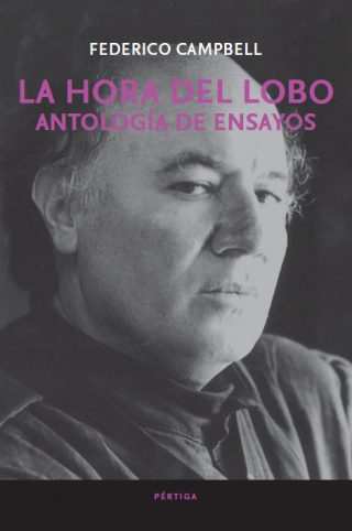 Federico Campbell - La hora del lobo. Antología de Ensayos
